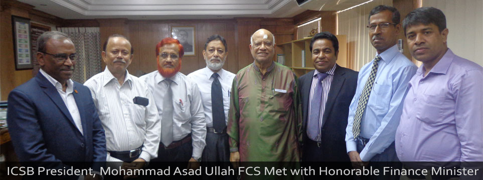 ICSB President, Mohammad Asad Ullah FCS Met with Honorable Finance Minister