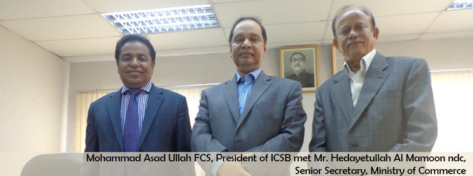 Mohammad Asad Ullah FCS, President of ICSB met Mr. Hedayetullah Al Mamoon ndc, Senior Secretary, Ministry of Commerce